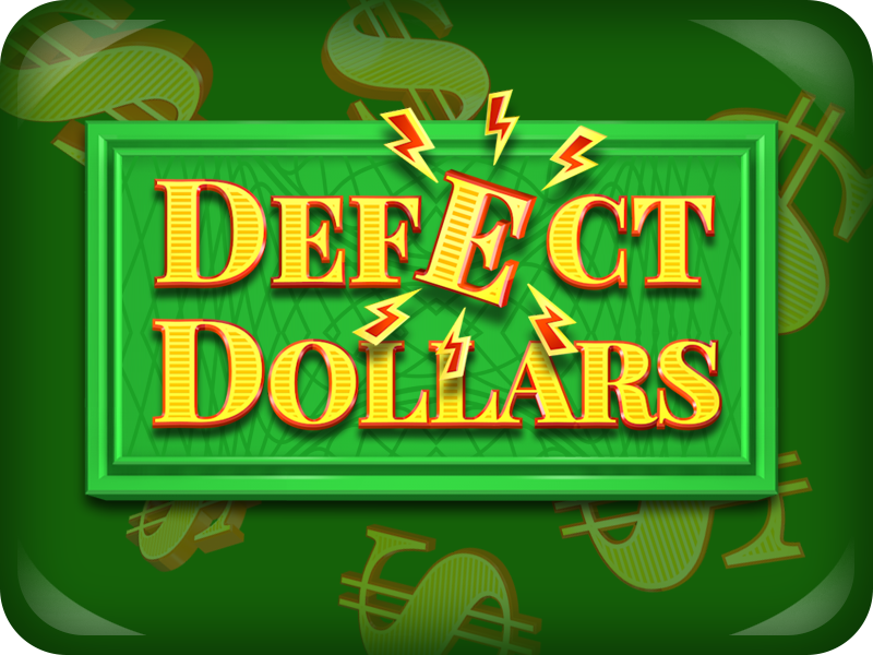 Defect Dollars